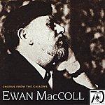 Ewan MacColl Chorus From The Gallows