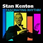 Stan Kenton & His Orchestra Fascinating Rhythm(The Stan Kenton Story)