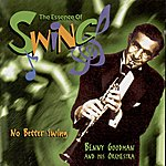 Benny Goodman & His Orchestra No Better Swing(The Essence Of Swing)