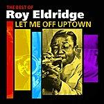 Roy Eldridge Let Me Off Uptown(The Best Of Roy Eldridge)