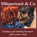 Milquetoast Drinking And Smoking Too Much With Women I Hate