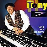 Tony Z Kiss My Blues