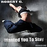 Robert G. Wanted You To Stay (2-Track Single)