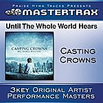 Casting Crowns Until The Whole World Hears (Performance Track)