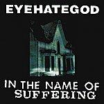 Eyehategod In The Name Of Suffering (Re-Issue + Bonus Tracks)