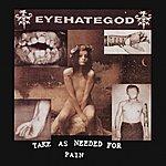 Eyehategod Take As Needed For Pain (Re-Issue + Bonus Tracks)