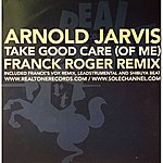 Arnold Jarvis Take Good Care (Of Me) (Franck Roger Remixes)