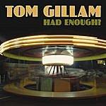 Tom Gillam Had Enough