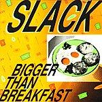 SLACK Bigger Than Breakfast