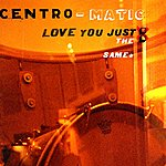 Centro-matic Love You Just The Same