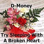 D Money Try Sleeping With A Broken Heart - Single