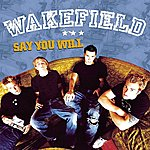 Wakefield Say You Will (Single)