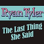 Ryan Tyler The Last Thing She Said (Single)