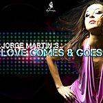 Jorge Martin S Love Comes & Goes