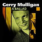 Gerry Mulligan A Ballad(The Unforgettable Gerry Mulligan)