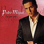 Pedro Miguel Sei Que Vais