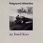 Fairground Attraction Ay Fond Kiss