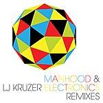 LJ Kruzer Manhood & Electronics Remixes