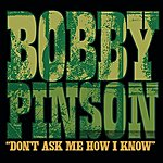 Bobby Pinson Don't Ask Me How I Know (Single)