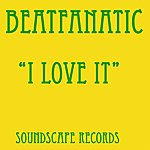 Beatfanatic I Love It Ep