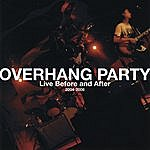 Overhang Party Live Before And After 2004-2006