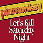 Pinmonkey Let's Kill Saturday Night (Single)