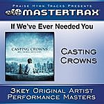 Casting Crowns If We've Ever Needed You (Performance Track)