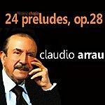 Claudio Arrau Chopin: 24 Preludes, Op. 28