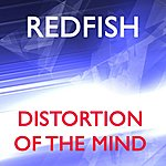 Redfish Distortion Of The Mind