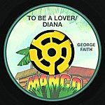 George Faith To Be A Lover (Have Mercy) / Diana (2-Track Single)