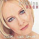 Kristina Bach Liebe, Was Sonst!