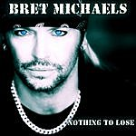 Bret Michaels Nothing To Lose (Single)