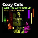 Cozy Cole Willow Weep For Me(Selected Recordings)