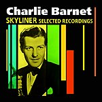 Charlie Barnet Skyliner(Selected Recordings)