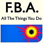 F.B.A. All The Things You Do