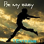 1 Extreme Be My Baby/It's The Music