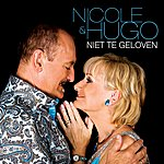 Nicole & Hugo Niet Te Geloven