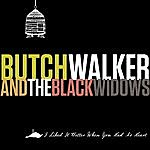 Butch Walker I Liked It Better When You Had No Heart