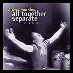 All Together Separate Ardent Worship: All Together Separate Live