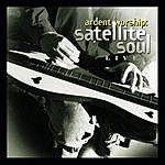 Satellite Soul Ardent Worship: Satellite Soul