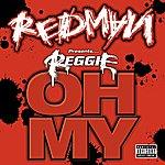 "Redman Redman Presents Reggie ""Oh My""  (Single) (Parental Advisory)"