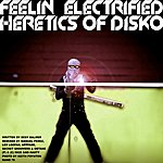 Heretic's of Disko Feelin Electrified Remixes 2010