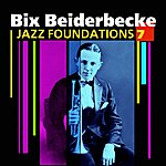 Bix Beiderbecke Jazz Foundations Vol. 7