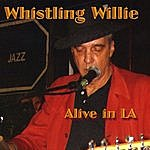 Whistling Willie Alive In L.a.