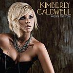 Kimberly Caldwell Mess Of You (Single)