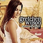 Gretchen Wilson Come To Bed (Single)