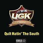 UGK Quit Hatin' The South (Single)(Featuring Charlie Wilson & Willie D)(Parental Advisory)