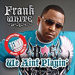 Frank White We Ain't Playin (Remix)