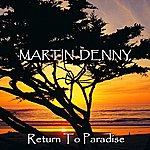 Martin Denny Return To Paradise