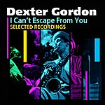 Dexter Gordon I Can't Escape From You(Selected Recordings)